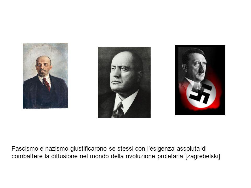 Fascismo e nazismo giustificarono se stessi con l'esigenza assoluta di combattere la diffusione nel mondo della rivoluzione proletaria [zagrebelski]